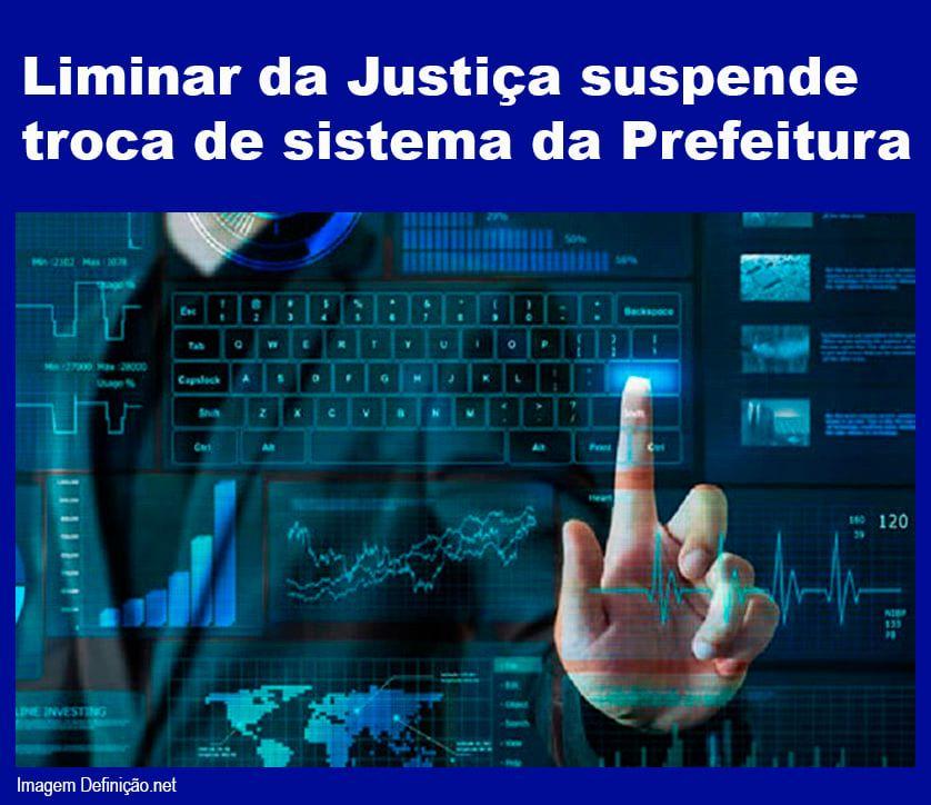 Liminar da Justiça suspende troca de sistema da Prefeitura